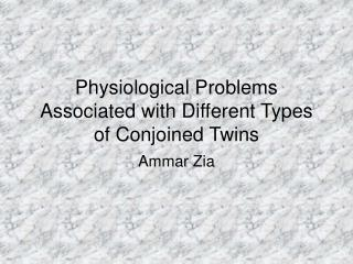 Physiological Problems Associated with Different Types of Conjoined Twins