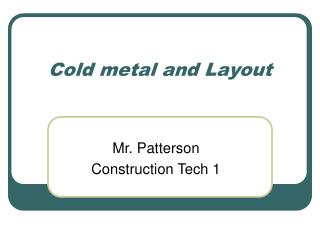 Cold metal and Layout