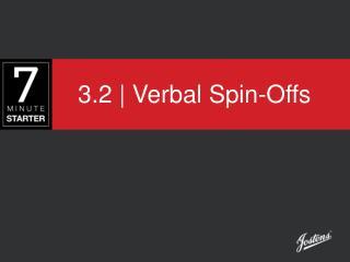 3.2 | Verbal Spin-Offs