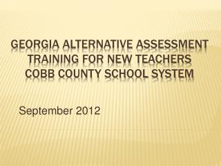 Georgia Alternative Assessment Training for New Teachers Cobb County School System