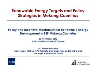 Renewable  Energy Targets and Policy Strategies in  Mekong  Countries