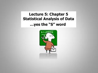 "Lecture 5: Chapter 5 Statistical Analysis of Data …yes the ""S"" word"