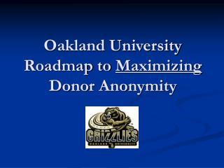 Oakland University Roadmap to  Maximizing  Donor Anonymity