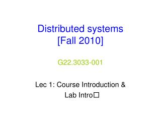 Distributed systems  [Fall 2010] G22.3033-001
