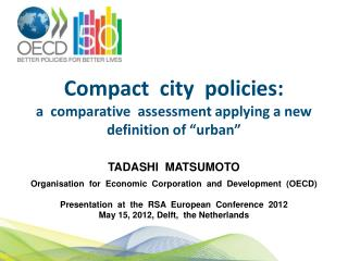 "Compact  city  policies: a  comparative  assessment  applying a new definition of ""urban"""