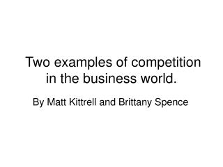Two examples of competition in the business world.