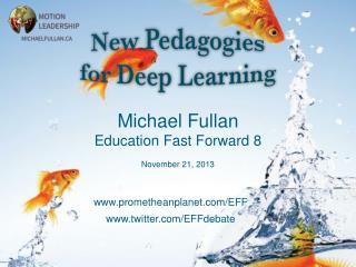 Michael Fullan Education Fast Forward 8 November 21, 2013