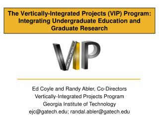 New Students Welcome to YOUR VIP Team! VIP Integrates Research and Education