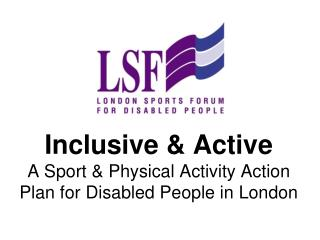 Inclusive & Active A Sport & Physical Activity Action Plan for Disabled People in London