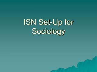 ISN Set-Up for Sociology