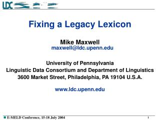 Fixing a Legacy Lexicon Mike Maxwell  maxwell@ldc.upenn University of Pennsylvania