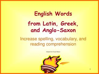 English Words  from Latin, Greek,  and Anglo-Saxon