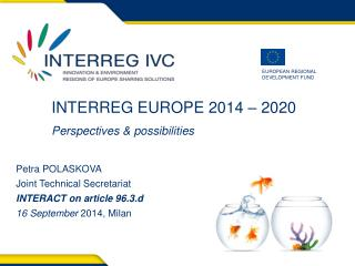 INTERREG EUROPE 2014 – 2020 Perspectives & possibilities Petra POLASKOVA