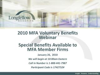 2010 MFA Voluntary Benefits WebinarSpecial Benefits Available to MFA Member FirmsJanuary 26
