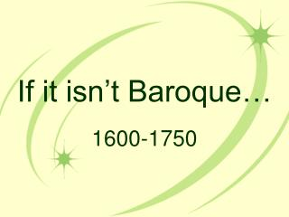 If it isn't Baroque…