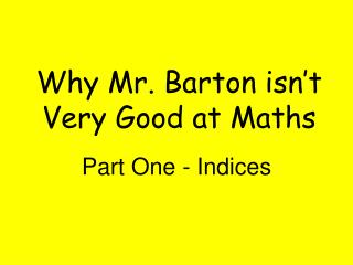 Why Mr. Barton isn't Very Good at Maths