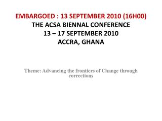 EMBARGOED : 13 SEPTEMBER 2010 16H00 THE ACSA BIENNAL CONFERENCE 13   17 SEPTEMBER 2010 ACCRA, GHANA