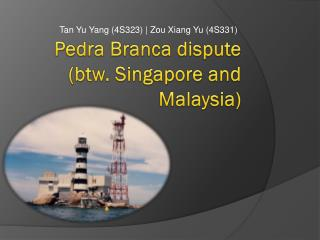 Pedra Branca  dispute  (btw. Singapore and Malaysia)