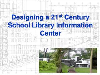Designing a 21 st  Century School Library Information Center