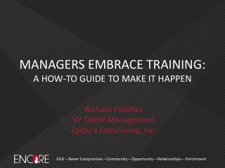 MANAGERS EMBRACE TRAINING : A  HOW-TO GUIDE TO MAKE IT HAPPEN