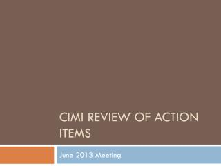 CIMI Review of Action Items