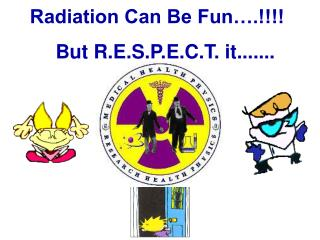 Radiation Can Be Fun�.!!!! But R.E.S.P.E.C.T. it.......