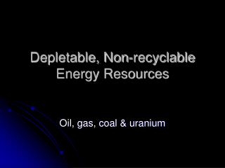 Depletable, Non-recyclable Energy Resources