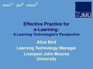 Effective Practice for  e-Learning: A Learning Technologist�s Perspective