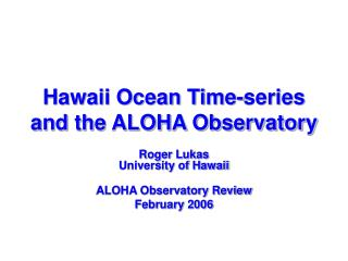 Hawaii Ocean Time-series and the ALOHA Observatory