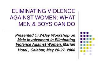 ELIMINATING VIOLENCE AGAINST WOMEN: WHAT MEN & BOYS CAN DO