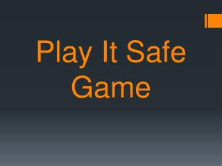 Play It Safe Game
