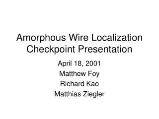 Amorphous Wire Localization Checkpoint Presentation
