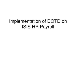 Implementation of DOTD on ISIS HR Payroll