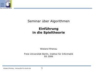 Seminar  ber Algorithmen  Einf hrung in die Spieltheorie    Wieland Rhenau  Freie Universit t Berlin, Institut f r Infor