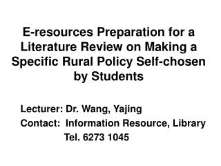 Lecturer: Dr. Wang, Yajing Contact:  Information Resource, Library                 Tel. 6273 1045