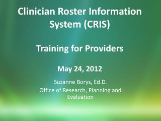 Clinician Roster Information System (CRIS) Training for Providers May 24, 2012