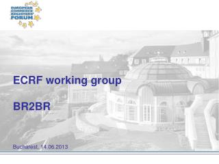 ECRF working group BR2BR Bucharest, 14.06.2013