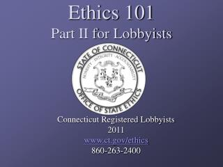 Ethics 101 Part II for Lobbyists