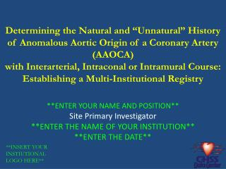**ENTER YOUR NAME AND POSITION** Site Primary Investigator **ENTER THE NAME OF YOUR INSTITUTION**