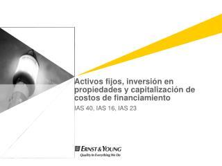 Activos fijos, inversión en propiedades y capitalización de costos de financiamiento