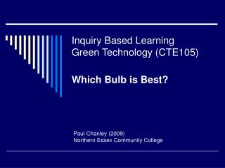 Inquiry Based Learning Green Technology (CTE105) Which Bulb is Best?