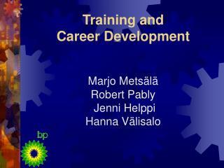 Training and  Career Development Marjo Metsälä Robert Pably  Jenni Helppi  Hanna Välisalo