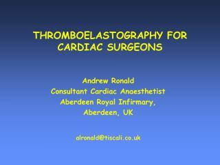 THROMBOELASTOGRAPHY FOR  CARDIAC SURGEONS