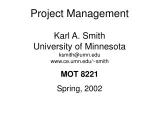 Project Management Karl A. Smith University of Minnesota ksmith@umn ce.umn/~smith