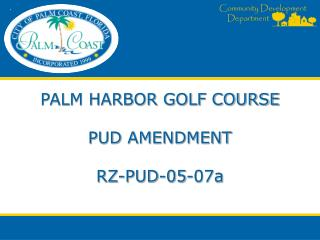 PALM HARBOR GOLF COURSE PUD AMENDMENT RZ-PUD-05-07a