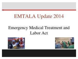 EMTALA Update 2014 Emergency Medical Treatment and Labor Act