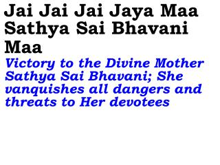 Sai Maa (3x) Salutations to Mother Sai; She  protects her devotees from all dangers and threats