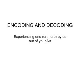 ENCODING AND DECODING