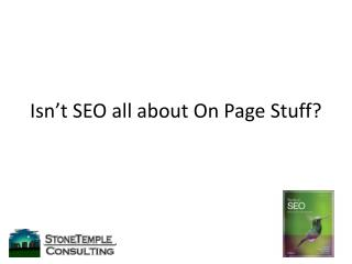 Isn�t SEO all about On Page Stuff?