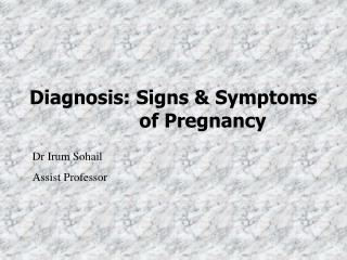 Diagnosis: Signs & Symptoms 			 of Pregnancy